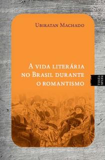 Vida literária no Brasil durante o Romantismo - Ubiratan Martins